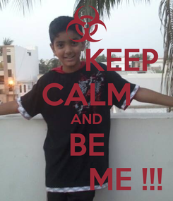Poster:         KEEP CALM AND BE          ME !!!