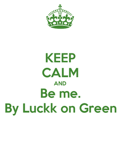 Poster: KEEP CALM AND Be me. By Luckk on Green