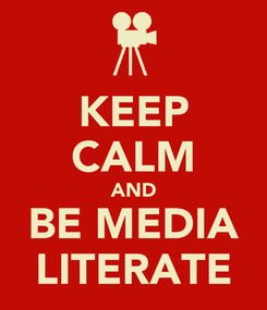 Poster: KEEP CALM AND BE MEDIA LITERATE
