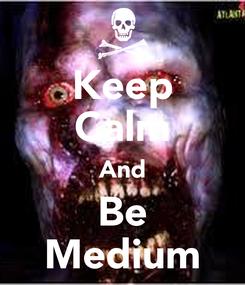 Poster: Keep Calm And Be Medium