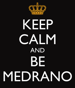 Poster: KEEP CALM AND BE MEDRANO