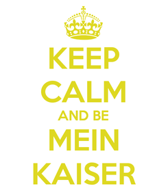 Poster: KEEP CALM AND BE MEIN KAISER
