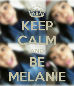Poster: KEEP CALM AND BE MELANIE