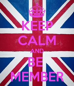 Poster: KEEP CALM AND BE  MEMBER