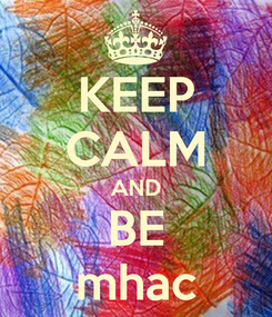 Poster: KEEP CALM AND BE mhac