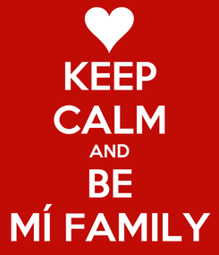 Poster: KEEP CALM AND BE MÍ FAMILY