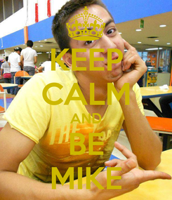 Poster: KEEP CALM AND BE MIKE