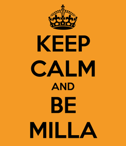 Poster: KEEP CALM AND BE MILLA
