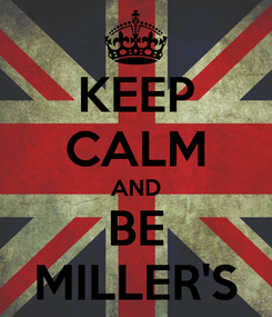 Poster: KEEP CALM AND BE MILLER'S