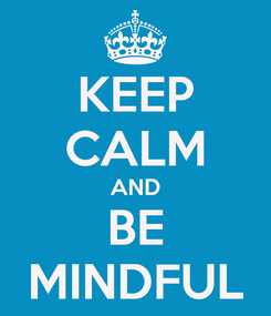 Poster: KEEP CALM AND BE MINDFUL