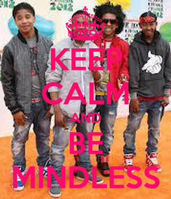 Poster: KEEP CALM AND BE MINDLESS