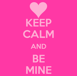 Poster: KEEP CALM AND BE MINE