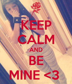 Poster: KEEP CALM AND BE MINE <3
