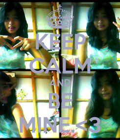 Poster: KEEP CALM AND BE MINE.<3