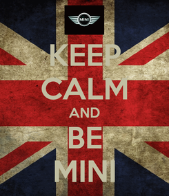Poster: KEEP CALM AND BE MINI