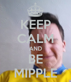 Poster: KEEP CALM AND BE MIPPLE