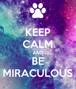 Poster: KEEP CALM AND BE MIRACULOUS