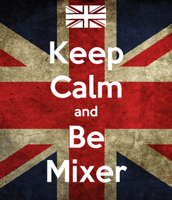 Poster: Keep Calm and Be Mixer