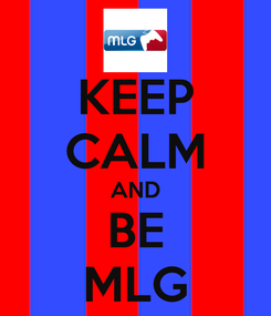 Poster: KEEP CALM AND BE MLG