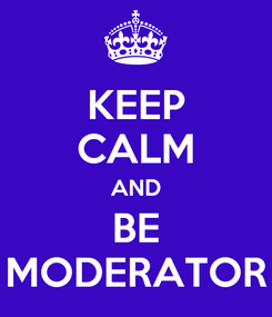 Poster: KEEP CALM AND BE MODERATOR