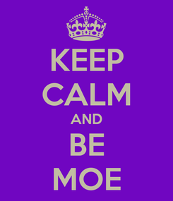 Poster: KEEP CALM AND BE MOE