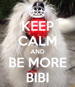 Poster: KEEP CALM AND BE MORE BIBI