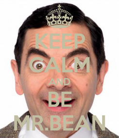 Poster: KEEP CALM AND BE MR.BEAN