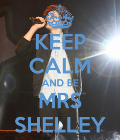 Poster: KEEP CALM AND BE MRS SHELLEY