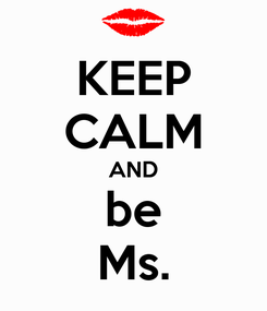 Poster: KEEP CALM AND be Ms.