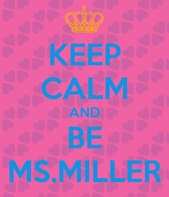 Poster: KEEP CALM AND BE MS.MILLER