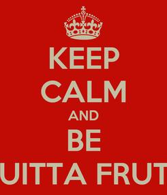 Poster: KEEP CALM AND BE MUITTA FRUTA