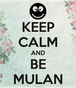 Poster: KEEP CALM AND BE MULAN
