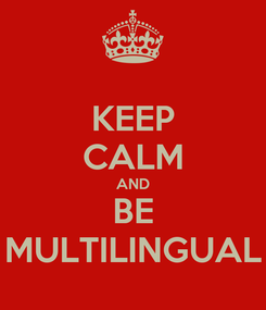 Poster: KEEP CALM AND BE MULTILINGUAL