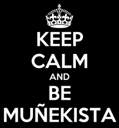 Poster: KEEP CALM AND BE MUÑEKISTA