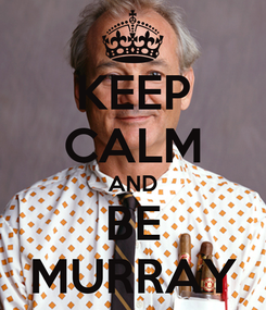 Poster: KEEP CALM AND BE MURRAY