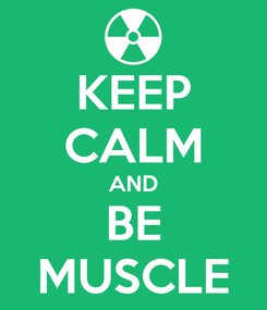 Poster: KEEP CALM AND BE MUSCLE