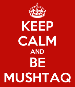 Poster: KEEP CALM AND BE MUSHTAQ