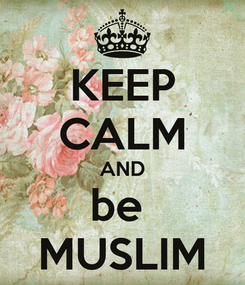 Poster: KEEP CALM AND be  MUSLIM