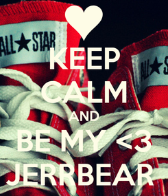 Poster: KEEP CALM AND BE MY <3 JERRBEAR
