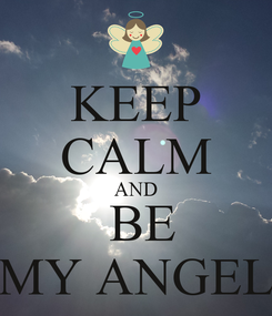 Poster: KEEP CALM AND  BE MY ANGEL