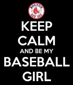 Poster: KEEP CALM AND BE MY BASEBALL GIRL