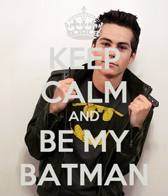 Poster: KEEP CALM AND BE MY BATMAN