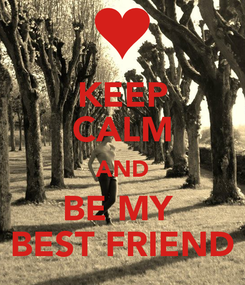 Poster: KEEP CALM AND BE MY  BEST FRIEND