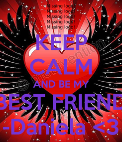 Poster: KEEP CALM AND BE MY BEST FRIEND -Daniela <3