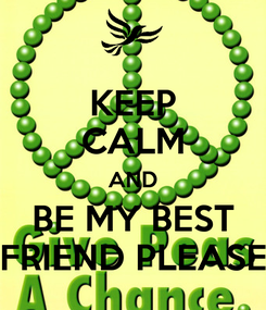 Poster: KEEP CALM AND BE MY BEST FRIEND PLEASE