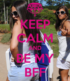 Poster: KEEP CALM AND BE MY BFF