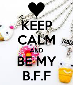 Poster: KEEP CALM AND BE MY B.F.F