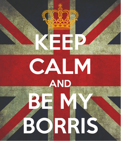 Poster: KEEP CALM AND BE MY BORRIS