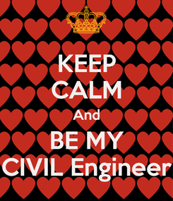Poster: KEEP CALM And BE MY CIVIL Engineer