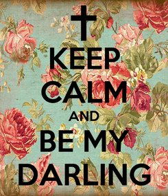 Poster: KEEP CALM AND BE MY DARLING